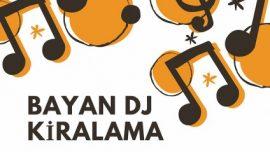 BAYAN DJ KİRALAMA 225 TL